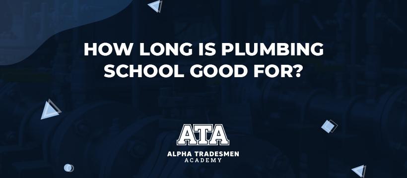 How Long is Plumbing School Good For
