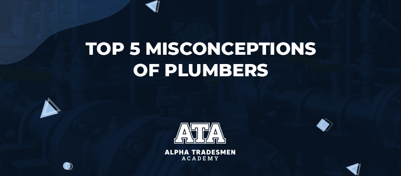 Top 5 Misconceptions of Plumbers