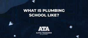 What is Plumbing School Like