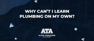 Why Can't I Learn Plumbing on My Own?