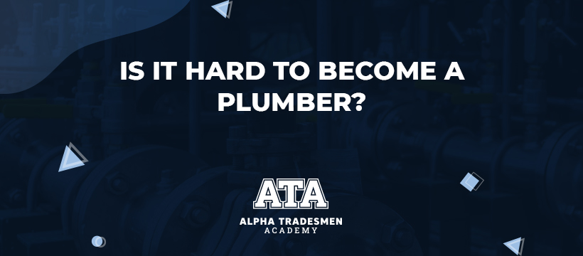 Is it Hard to Become a Plumber