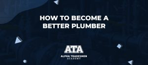 How to Become a Better Plumber