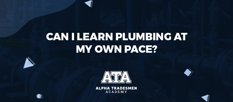 Can I Learn Plumbing at My Own Pace?